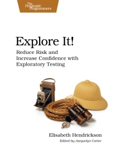 """Explore It!"" A book on exploratory testing by Elisabeth Hendrickson"